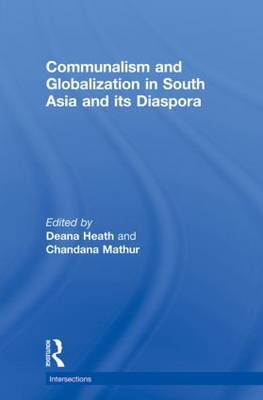 Communalism and Globalization in South Asia and its Diaspora - Intersections: Colonial and Postcolonial Histories (Paperback)