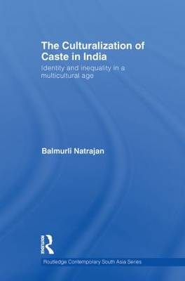 The Culturalization of Caste in India: Identity and Inequality in a Multicultural Age (Paperback)