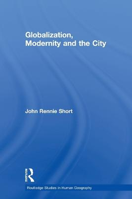 Globalization, Modernity and the City - Routledge Studies in Human Geography (Paperback)