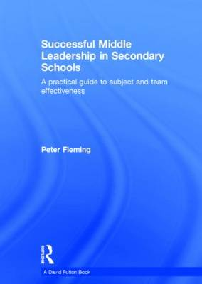 Successful Middle Leadership in Secondary Schools: A Practical Guide to Subject and Team Effectiveness (Hardback)