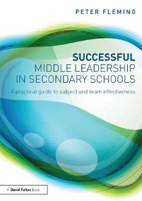 Successful Middle Leadership in Secondary Schools: A practical guide to subject and team effectiveness (Paperback)