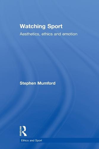 Watching Sport: Aesthetics, Ethics and Emotion - Ethics and Sport (Paperback)