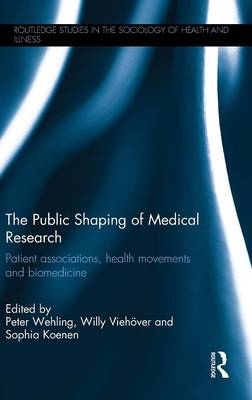 The Public Shaping of Medical Research: Patient Associations, Health Movements and Biomedicine (Hardback)