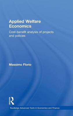 Applied Welfare Economics: Cost-Benefit Analysis of Projects and Policies - Routledge Advanced Texts in Economics and Finance (Hardback)
