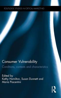 Consumer Vulnerability: Conditions, contexts and characteristics - Routledge Studies in Critical Marketing (Hardback)