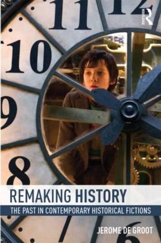 Remaking History: The Past in Contemporary Historical Fictions (Paperback)