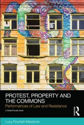 Protest, Property and the Commons: Performances of Law and Resistance - Social Justice (Hardback)