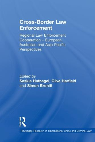 Cross-Border Law Enforcement: Regional Law Enforcement Cooperation - European, Australian and Asia-Pacific Perspectives - Routledge Research in Transnational Crime and Criminal Law (Paperback)