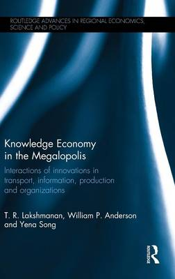 Knowledge Economy in the Megalopolis: Interactions of innovations in transport, information, production and organizations - Routledge Advances in Regional Economics, Science and Policy (Hardback)