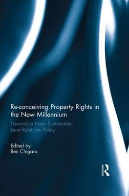 Re-conceiving Property Rights in the New Millennium: Towards a New Sustainable Land Relations Policy (Paperback)