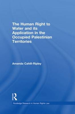 The Human Right to Water and Its Application in the Occupied Palestinian Territories - Routledge Research in Human Rights Law (Paperback)