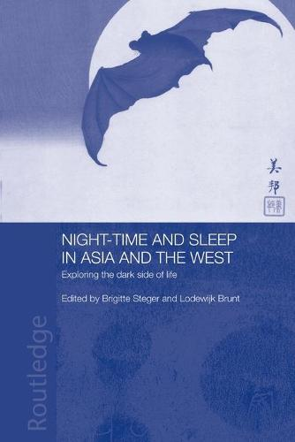 Night-time and Sleep in Asia and the West: Exploring the Dark Side of Life - Anthropology of Asia (Paperback)