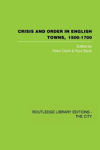 Crisis and Order in English Towns 1500-1700 (Paperback)