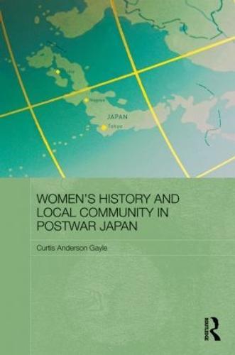Women's History and Local Community in Postwar Japan - Routledge/Asian Studies Association of Australia ASAA East Asian Series (Paperback)