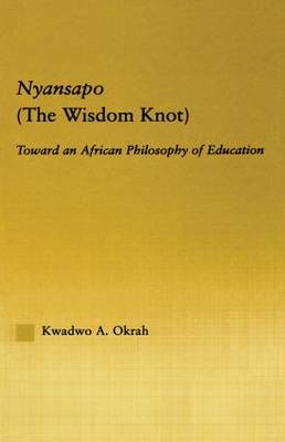 Nyansapo (The Wisdom Knot): Toward an African Philosophy of Education - African Studies (Paperback)