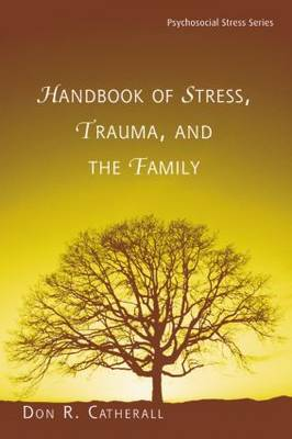 Handbook of Stress, Trauma, and the Family - Psychosocial Stress Series (Paperback)