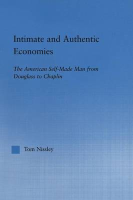 Intimate and Authentic Economies: The American Self-Made Man from Douglass to Chaplin - Literary Criticism and Cultural Theory (Paperback)