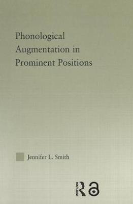 Phonological Augmentation in Prominent Positions - Outstanding Dissertations in Linguistics (Paperback)