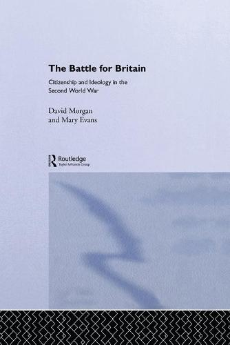 The Battle for Britain: Citizenship and Ideology in the Second World War (Paperback)