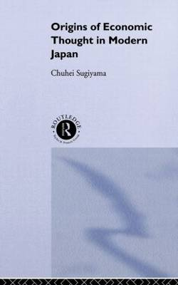 The Origins of Economic Thought in Modern Japan (Paperback)
