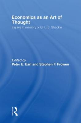 Economics as an Art of Thought: Essays in Memory of G.L.S. Shackle - Routledge Studies in the History of Economics (Paperback)