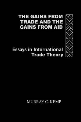 The Gains from Trade and the Gains from Aid: Essays in International Trade Theory (Paperback)