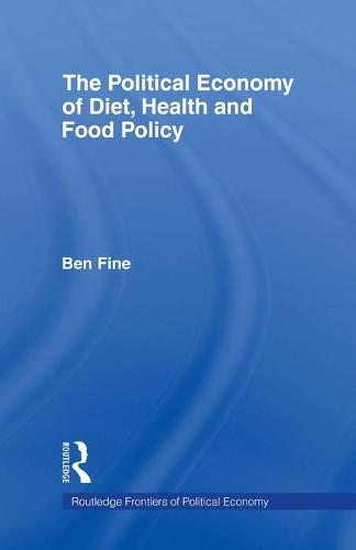 The Political Economy of Diet, Health and Food Policy - Routledge Frontiers of Political Economy (Paperback)