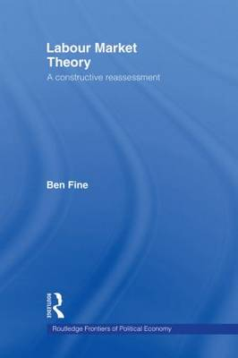 Labour Market Theory: A Constructive Reassessment - Routledge Frontiers of Political Economy (Paperback)