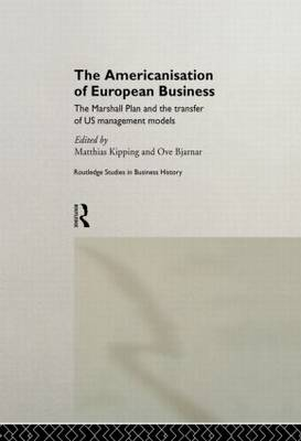 The Americanisation of European Business - Routledge International Studies in Business History (Paperback)