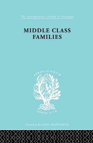 Middle Class Families - International Library of Sociology (Paperback)