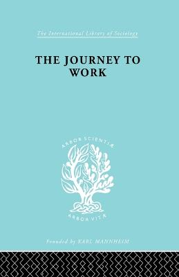 The Journey to Work: Its Significance for Industrial and Community Life - International Library of Sociology (Paperback)