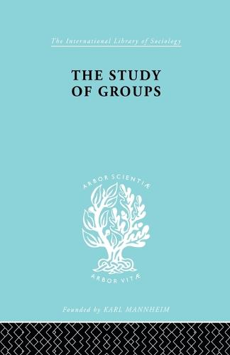 The Study of Groups - International Library of Sociology (Paperback)