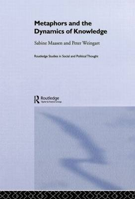 Metaphor and the Dynamics of Knowledge - Routledge Studies in Social and Political Thought (Paperback)