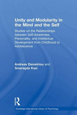 Unity and Modularity in the Mind and Self: Studies on the Relationships between Self-awareness, Personality, and Intellectual Development from Childhood to Adolescence - Routledge Research International Library of Psychology (Paperback)