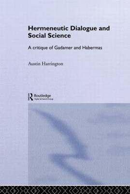 Hermeneutic Dialogue and Social Science: A Critique of Gadamer and Habermas - Routledge Studies in Social and Political Thought (Paperback)