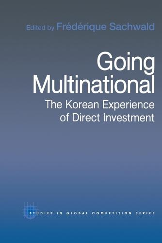 Going Multinational: The Korean Experience of Direct Investment - Routledge Studies in Global Competition (Paperback)