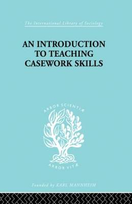 A Introduction to Teaching Casework Skills - International Library of Sociology (Paperback)