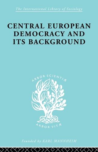 Central European Democracy and its Background: Economic and Political Group Organizations - International Library of Sociology (Paperback)