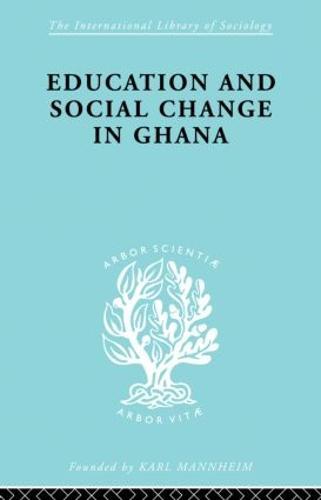 Educ & Soc Change Ghana Ils 60 - International Library of Sociology (Paperback)