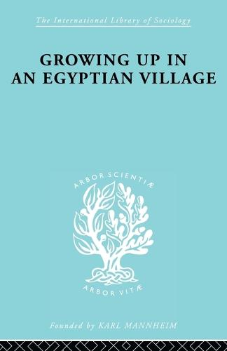 Growing Up Egyptn Vill Ils 61 - International Library of Sociology (Paperback)