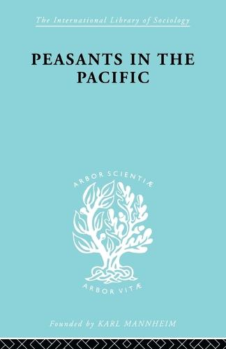 Peasants In Pacific Ils 67 - International Library of Sociology (Paperback)