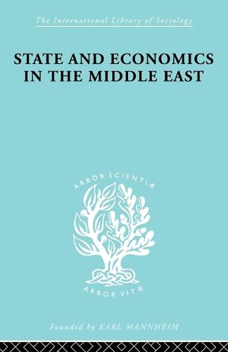 State and Economics in the Middle East: With Special Refernce to Conditions in Western Asia & India - International Library of Sociology (Paperback)