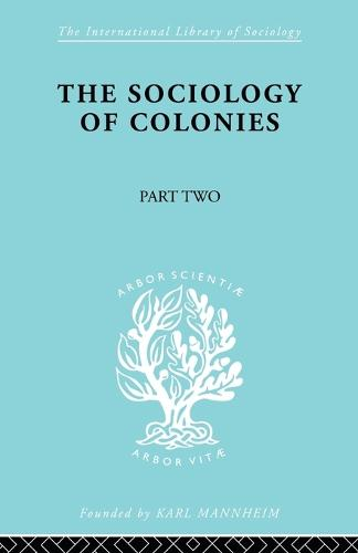 The Sociology of Colonies [Part 2]: An Introduction to the Study of Race Contact - International Library of Sociology (Paperback)