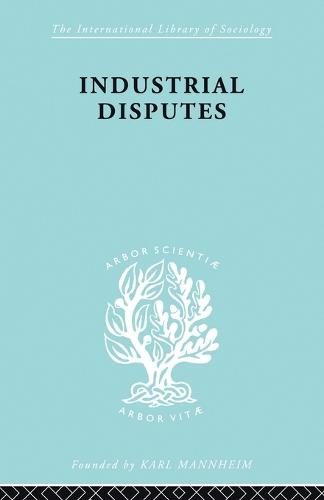 Industrial Disputes Ils 151 - International Library of Sociology (Paperback)