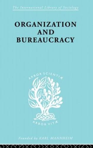 Organisatn&Bureaucracy Ils 157 - International Library of Sociology (Paperback)