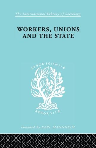 Workers Unions & State Ils 167 - International Library of Sociology (Paperback)