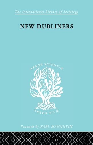 New Dubliners Ils 172 - International Library of Sociology (Paperback)