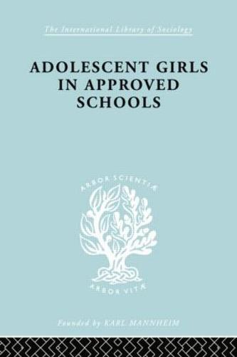 Adoles Girl Apprv Schl Ils 214 - International Library of Sociology (Paperback)