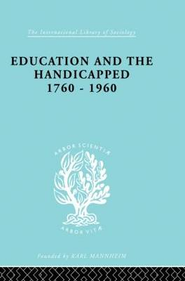 Education and the Handicapped 1760 - 1960 - International Library of Sociology (Paperback)