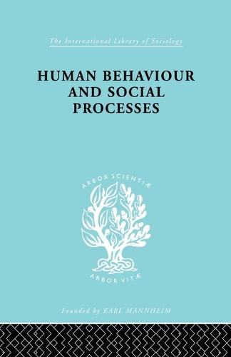 Human Behavior and Social Processes: An Interactionist Approach - International Library of Sociology (Paperback)